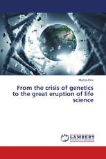 From the crisis of genetics to the great eruption of life science