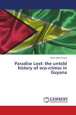 Paradise Lost: the untold history of eco-crimes in Guyana