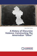 """A History of Discursive Violence: Constructing The Amerindian """"Other"""""""