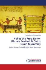 Heket the Frog Deity, Khoaik Festival & Osiris Grain Mummies