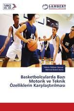 Basketbolcularda Bazı Motorik ve Teknik Özelliklerin Karşılaştırılması