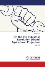 On the 6th Industrial Revolution (Grand Agriculture) Projection