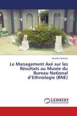 Le Management Axé sur les Résultats au Musée du Bureau National d'Ethnologie (BNE)