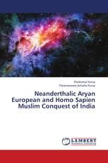 Neanderthalic Aryan European and Homo Sapien Muslim Conquest of India