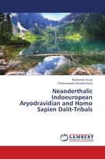 Neanderthalic Indoeuropean Aryodravidian and Homo Sapien Dalit-Tribals
