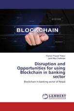 Disruption and Opportunities for using Blockchain in banking sector