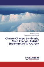 Climate Change, Symbiosis, Mind Change, Autistic Superhumans & Anarchy