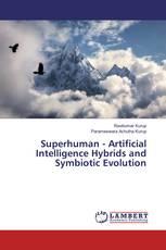 Superhuman - Artificial Intelligence Hybrids and Symbiotic Evolution
