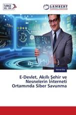 E-Devlet, Akıllı Şehir ve Nesnelerin İnterneti Ortamında Siber Savunma