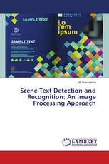 Scene Text Detection and Recognition: An Image Processing Approach