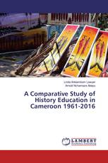 A Comparative Study of History Education in Cameroon 1961-2016
