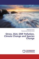 Stress, Diet, EMF Pollution, Climate Change and Species Change