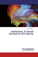 Euthanasia, Or Death Assisted to (Its) Dignity