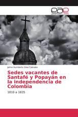Sedes vacantes de Santafé y Popayán en la independencia de Colombia