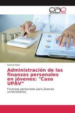 """Administración de las finanzas personales en jóvenes: """"Caso UPAV"""""""