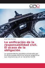La unificación de la responsabilidad civil. El ocaso de la obligación