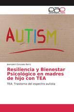 Resiliencia y Bienestar Psicológico en madres de hijo con TEA