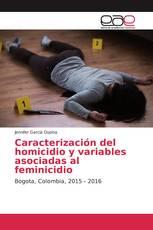 Caracterización del homicidio y variables asociadas al feminicidio