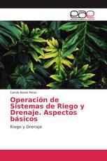 Operación de Sistemas de Riego y Drenaje. Aspectos básicos
