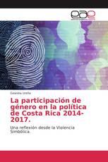 La participación de género en la política de Costa Rica 2014-2017.