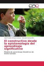 El constructivo desde la epistemología del aprendizaje significativo