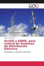 ArcGIS y ADMS, para control de Sistemas de Distribución Eléctrica