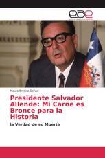Presidente Salvador Allende: Mi Carne es Bronce para la Historia