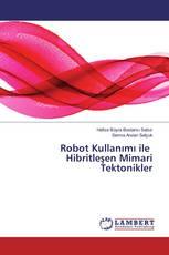 Robot Kullanımı ile Hibritleşen Mimari Tektonikler