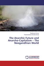 The Anarchic Future and Anarcho-Capitalism – The Neogandhian World