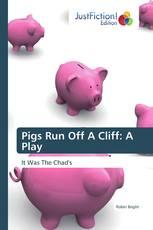 Pigs Run Off A Cliff: A Play
