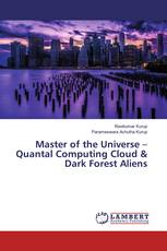 Master of the Universe – Quantal Computing Cloud & Dark Forest Aliens