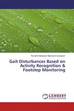 Gait Disturbances Based on Activity Recognition & Footstep Monitoring