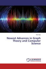 Newest Advances in Graph Theory and Computer Science