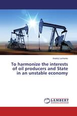 To harmonize the interests of oil producers and State in an unstable economy