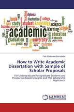 How to Write Academic Dissertation with Sample of Scholar Proposals