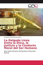 La Delgada Línea Entre la Ética, la Justicia y la Conducta Moral del Ser Humano