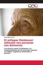 El enfoque Montessori utilizado con personas con demencia.