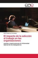 El impacto de la adicción al trabajo en las organizaciones
