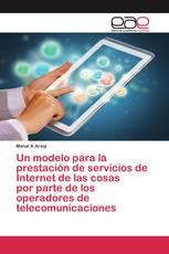 Un modelo para la prestación de servicios de Internet de las cosas por parte de los operadores de telecomunicaciones