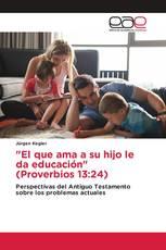 """""""El que ama a su hijo le da educación"""" (Proverbios 13:24)"""