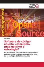 Software de código abierto: ¿Idealismo, pragmatismo o estrategia?