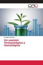 Un examen farmacológico y toxicológico