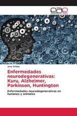 Enfermedades neurodegenerativas: Kuru, Alzheimer, Parkinson, Huntington