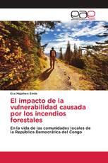 El impacto de la vulnerabilidad causada por los incendios forestales