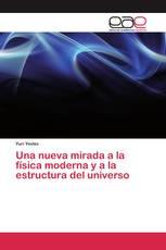 Una nueva mirada a la física moderna y a la estructura del universo