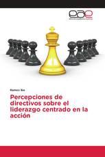 Percepciones de directivos sobre el liderazgo centrado en la acción