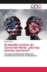 El desafío nuclear de Corea del Norte: ¿No hay buenas opciones?