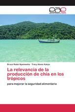 La relevancia de la producción de chía en los trópicos