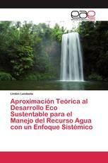 Aproximación Teórica al Desarrollo Eco Sustentable para el Manejo del Recurso Agua con un Enfoque Sistémico