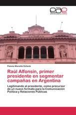 Raúl Alfonsín, primer presidente en segmentar campañas en Argentina